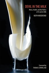 Devil in the Milk - Illness, Health and the Politics of A1 and A2 Milk ebook by Keith Woodford