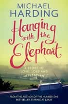 Hanging with the Elephant - A Story of Love, Loss and Meditation ebook by Michael Harding