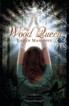 The Wood Queen - An Iron Witch Novel ebook by Karen Mahoney