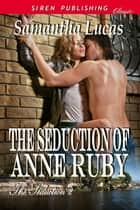 The Seduction of Anne Ruby ebook by Samantha Lucas