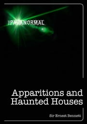 Apparitions and Haunted Houses ebook by Ernest Bennett