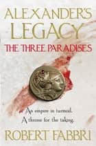 The Three Paradises - Perfect for fans of Simon Scarrow and Bernard Cornwell ebook by Robert Fabbri