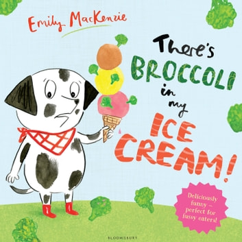 There's Broccoli in my Ice Cream! ebook by Emily MacKenzie