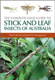 The Complete Field Guide to Stick and Leaf Insects of Australia ebook by Paul D Brock,Jack W Hasenpusch