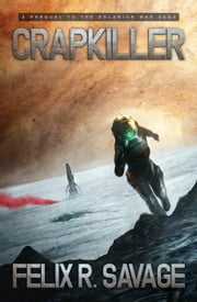 Crapkiller - The Solarian War Saga ebook by Felix R. Savage