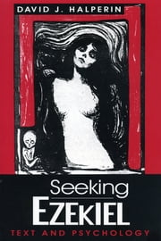 Seeking Ezekiel - Text and Psychology ebook by David  J. Halperin