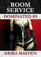Room Service: Dominated #3 ebook by Erika Masten
