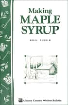 Making Maple Syrup - Storey's Country Wisdom Bulletin A-51 ebook by Noel Perrin