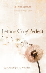 Letting Go of Perfect ebook by Amy E. Spiegel,Angie Smith