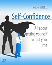 Self-Confidence. All about getting yourself out of your limit ebook by Rogers  Reed