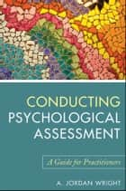 Conducting Psychological Assessment ebook by A. Jordan Wright