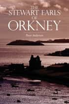 The Stewart Earls of Orkney ebook by Peter Anderson