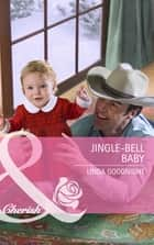 Jingle-Bell Baby (Mills & Boon Cherish) ebook by Linda Goodnight