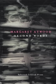Second Words - Selected Critical Prose 1960-1982 ebook by Margaret Atwood