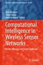 Computational Intelligence in Wireless Sensor Networks ebook by Ajith Abraham,Rafael Falcon,Mario Koeppen