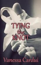 Tying the Knot ebook by Vanessa Cardui