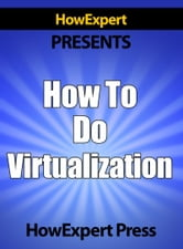How To Do Virtualization: Your Step-By-Step Guide To Virtualization ebook by HowExpert