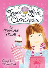 The Cupcake Club - Peace, Love, and Cupcakes ebook by Sheryl Berk,Carrie Berk