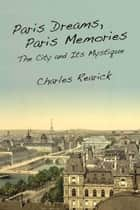 Paris Dreams, Paris Memories ebook by Charles Rearick