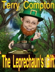 The Leprechaun's Gift ebook by Terry Compton