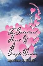 The Spiritual Heart of a Single Woman ebook by Marvene Y. Young