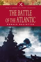 The Battle of the Atlantic ebook by Donald Macintyre