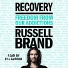 Recovery - Freedom from Our Addictions Hörbuch by Russell Brand, Russell Brand