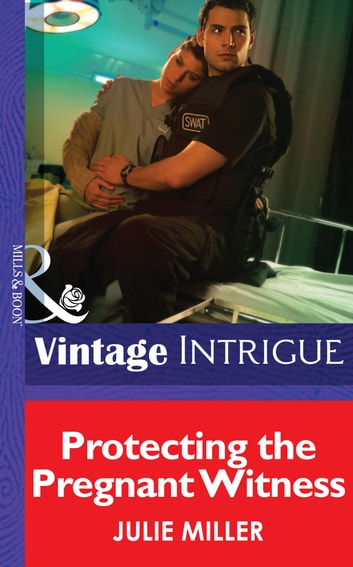 Protecting the Pregnant Witness (Mills & Boon Intrigue) (The Precinct: SWAT, Book 2) ebook by Julie Miller