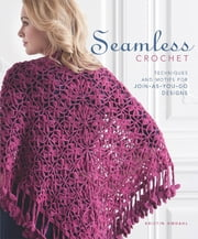 Seamless Crochet - Techniques and Motifs for Join-As-You-Go Designs ebook by Kristin Omdahl
