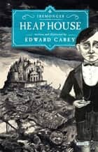Heap House: Book One ebook by Edward Carey