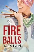 Fire Balls ebook by Tara Lain