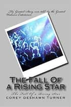The Fall Of A Rising Star ebook by corey turner