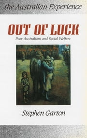 Out of Luck - Poor Australians and social welfare 1788-1988 ebook by Stephen Garton