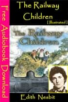 The Railway Children [ Illustrated ] - [ Free Audiobooks Download ] ebook by Edith Nesbit