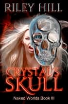Crystal's Skull ebook by Riley Hill