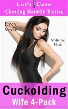 Cuckolding Wife 4-Pack: Cheating Hotwife Erotica Vol. 1 - Cheating Hotwife Erotica ebook by Evey Veda