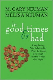 In Good Times and Bad - Strengthening Your Relationship When the Going Gets Tough and the Money Gets Tight ebook by M. Gary Neuman,Melisa Neuman