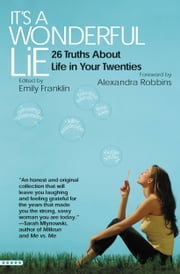 It's a Wonderful Lie - 26 Truths About Life in Your Twenties ebook by Emily Franklin,Alexandra Robbins