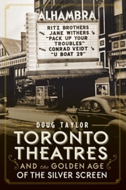 Toronto Theatres and the Golden Age of the Silver Screen ebook by Doug Taylor