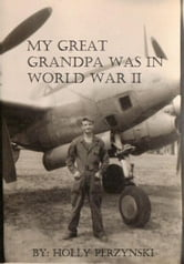 My Great Grandpa Was in World War II ebook by Holly Perzynski