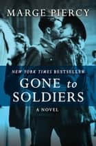 Gone to Soldiers - A Novel ebook by Marge Piercy