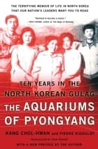 The Aquariums of Pyongyang - Ten Years in the North Korean Gulag ebook by Chol-hwan Kang, Pierre Rigoulot