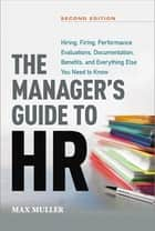 The Manager's Guide to HR - Hiring, Firing, Performance Evaluations, Documentation, Benefits, and Everything Else You Need to Know ebook by Max Muller