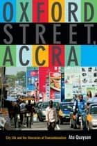 Oxford Street, Accra - City Life and the Itineraries of Transnationalism ebook by Ato Quayson