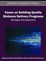 Cases on Building Quality Distance Delivery Programs - Strategies and Experiences ebook by Stephanie Huffman,Shelly Albritton,Barbara Wilmes,Wendy Rickman
