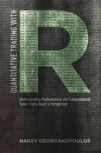 Quantitative Trading with R - Understanding Mathematical and Computational Tools from a Quant's Perspective ebook by Harry Georgakopoulos