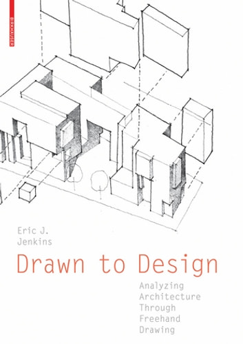 Drawn to Design - Analyzing Architecture Through Freehand Drawing ebook by Eric J. Jenkins