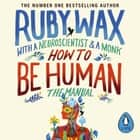 How to Be Human: The Manual audiobook by Gelong Thubten, Ash Ranpura, Ruby Wax, Ruby Wax