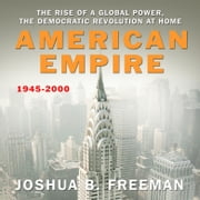 American Empire - The Rise of a Global Power, the Democratic Revolution at Home 1945-2000 audiobook by Joshua Freeman