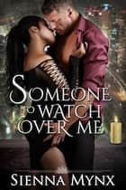 Someone To Watch Over Me ebook by Sienna Mynx
